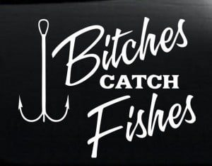 Bitches Catch Fishes Fishing Vinyl Decal Stickers