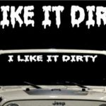 I lIke it Dirty Jeep Windshield Decals - https://customstickershop.us/product-category/windshield-decals/