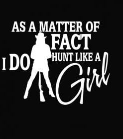 I do shoot like a girl Hunting Vinyl Decal Stickers