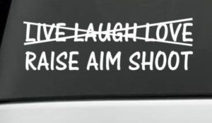 Raise Aim Shoot Window Decals - https://customstickershop.us/product-category/funny-window-decals/