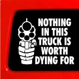 Nothing in this truck is worth Dying for Vinyl Decal Stickers