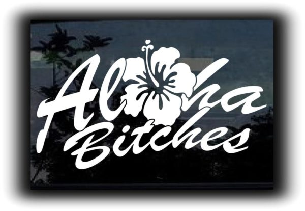 Aloha Bitches Vinyl Decal Stickers - Custom decal stickers