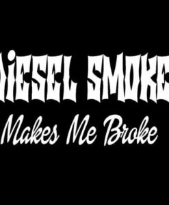 Diesel Smoke makes me Broke Vinyl Decal Stickers