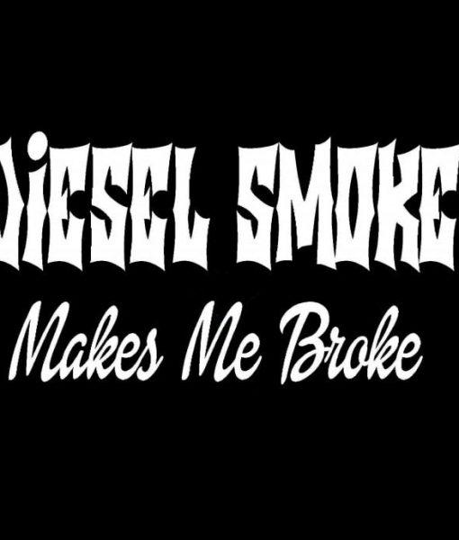 Diesel smoke makes me broke vinyl decal stickers