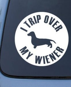 Trip Over My Wiener Decal Sticker - //customstickershop.us/product-category/animal-stickers/