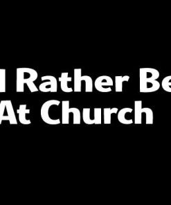 Rather Be At Church Decal Sticker - https://customstickershop.us/product-category/religious-stickers/