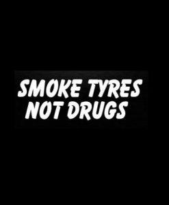 smoke-tyres-not-drugs edit