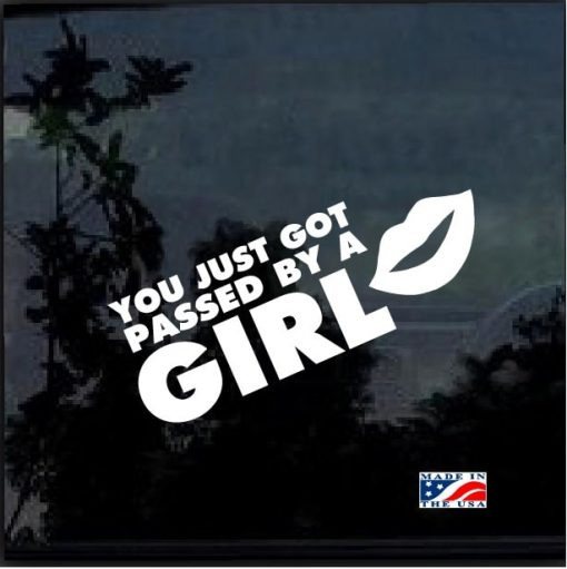 you just got passed by a girl window decal sticker
