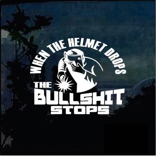 Welder When the helmet drops the bullshit stops decal sticker