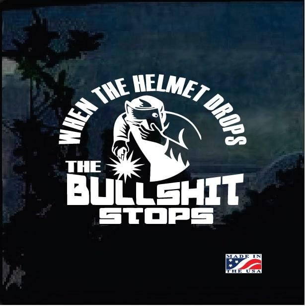 Helmet Drop Bullshit Stops Welding Welder Decal Sticker