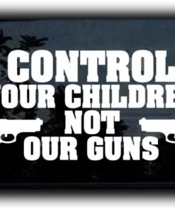 Control your children not our guns decal