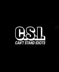 CSI Cant Stand Idiots Window Decal