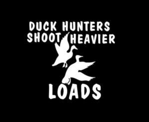 Heavier Loads Duck hunting decal