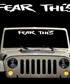 Fear This Jeep Windshield Decal - https://customstickershop.us/product-category/windshield-decals/