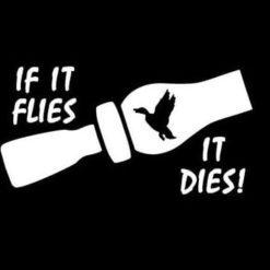 If it flies it dies hunting decal
