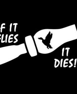 If it flies it dies hunting decal