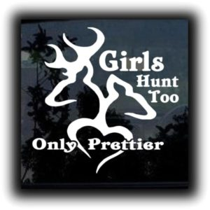 Girls Hunt Too Only Prettier decal
