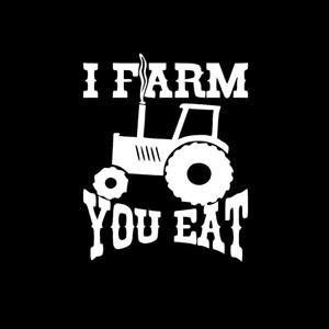I farm you eat Farming Window Decal