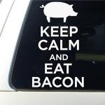 Keep Calm and Eat Bacon Window Decal Sticker