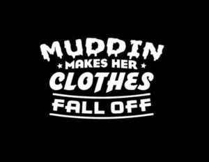 Muddin Makes Her Clothes Fall Off Decal - https://customstickershop.us/product-category/stickers-for-cars/