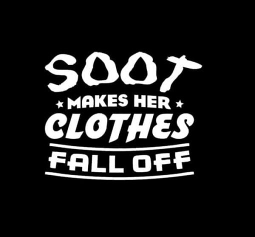 Soot Makes her clothes fall off Decal - https://customstickershop.us/product-category/stickers-for-cars/