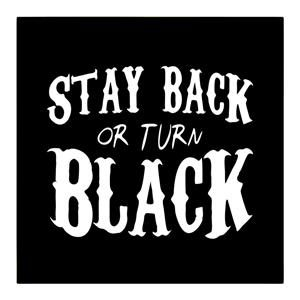 Stay back or turn black truck Decal