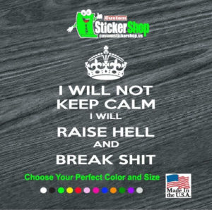 will not keep calm raise hell and break shit decal sticker