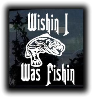 Wishin I was Fishin Fishing Decals