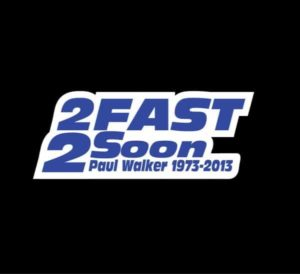 RIP Paul Walker 2 fast 2 Soon 2 color