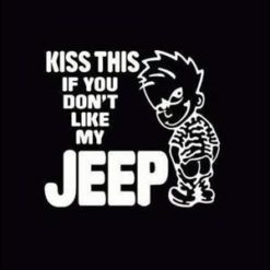 Kiss This If you dont like my Jeep