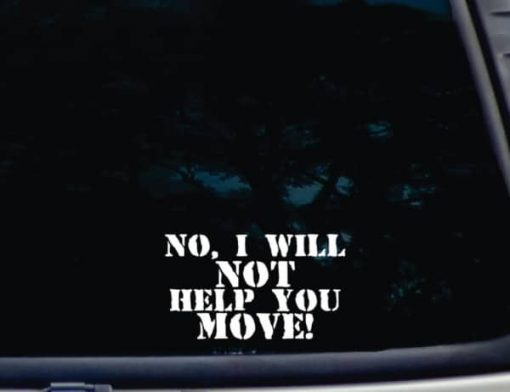 NO I will not help you move decal sticker