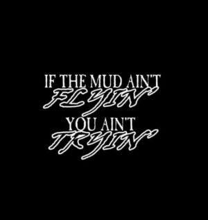Mud aint Flying you aint trying decal sticker