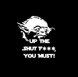 Yoda STFU Up the Shut fuck you must decal