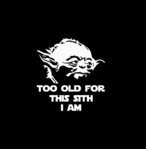 Yoda too old for this sith i am decal sticker