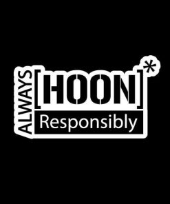 Always Hoon Responsibly Vinyl Decal Stickers