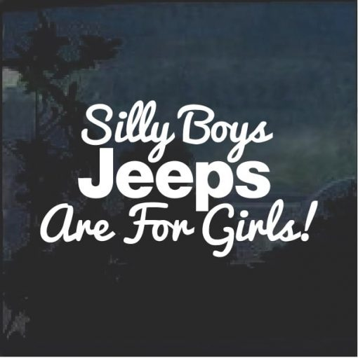 Silly Boys Jeeps are for Girls Window Decal Sticker