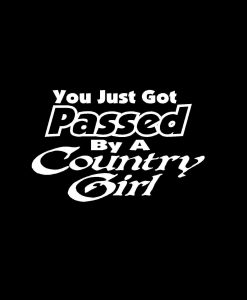 You Just Got Passed By A Country Girl Vinyl Decal Stickers