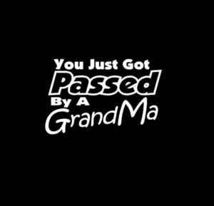You Just Got Passed By A Grandma Vinyl Decal Stickers