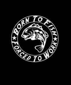 Born to Fish Forced To work Round Vinyl Decal Sticker