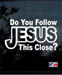 do you follow Jesus this close window decal sticker