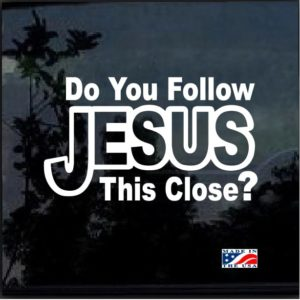do you follow Jesus this close window decal sticker
