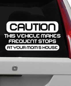 Caution Frequent stops at your moms house Decal Sticker