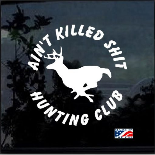 aint killed shit deer hunting club decal sticker