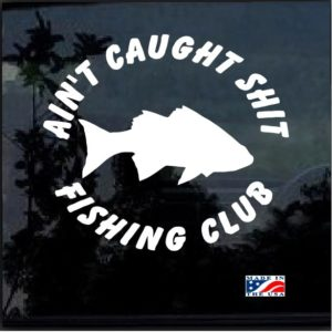 Aint caught shit fishing club decal sticker