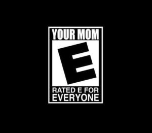 Your Mom Rated E for Everyone Vinyl Decal Sticker