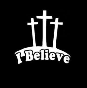 I Believe Cross Jesus God Vinyl Decal Sticker