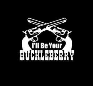 I'll be your huckleberry Vinyl Decal Sticker