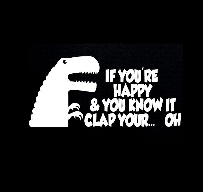 T-rex If your happy and you know it Vinyl Decal Stickers