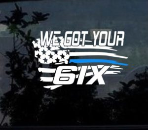 We got your six 6ix 2 color Window Decal Sticker Support your local LEO