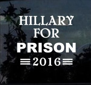 Hillary For Prison 2016 Decal Sticker
